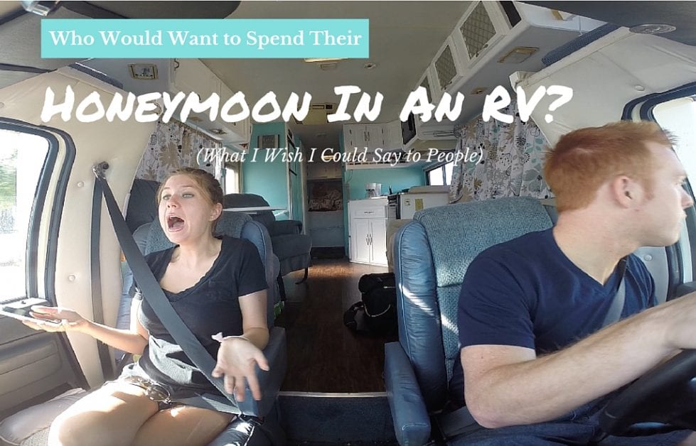 Who Would Want to Spend Their Honeymoon In An RV? (What I Wish I Could Say to People)