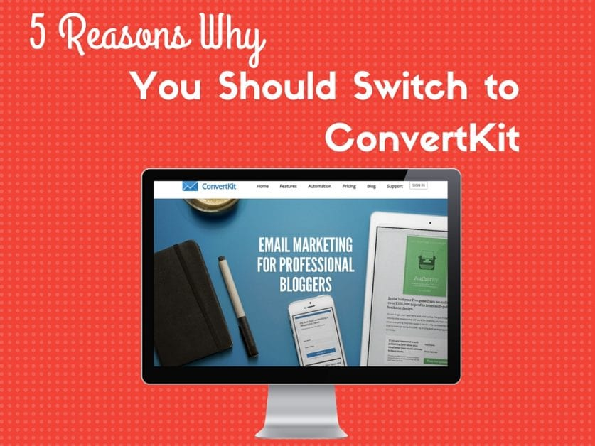 5 Reasons Why You Should Switch to ConvertKit
