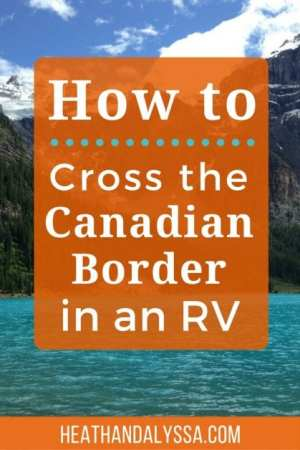 Crossing the Canadian border in an RV can range from super easy to extremely difficult. Check out these tips to make your experience easier and less stressful.