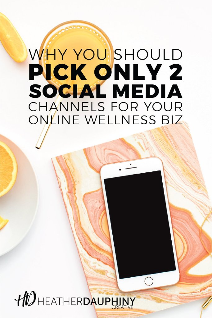 Why You Should Pick Two Social Media Channels for Your Wellness Business - Heather Dauphiny Creative