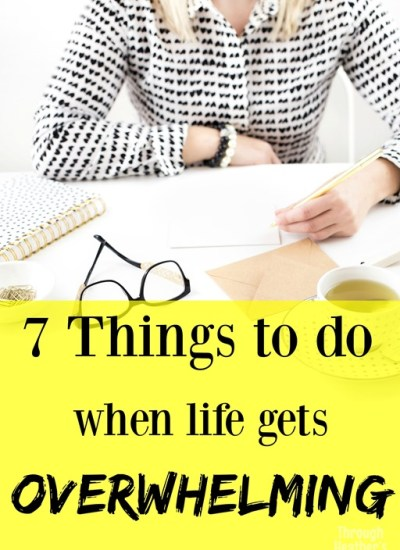 7 Things to Do When Life Gets Overwhelming
