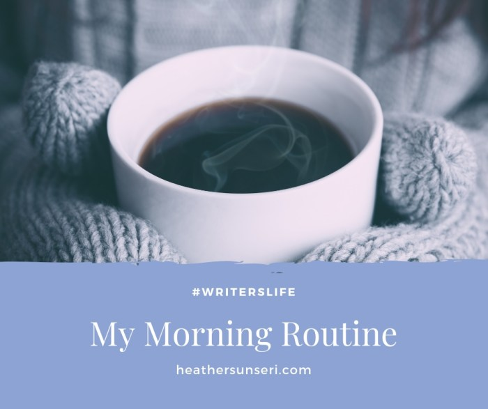 My morning routine is the most important aspect of my day and my writing life of writing novels and blogging.