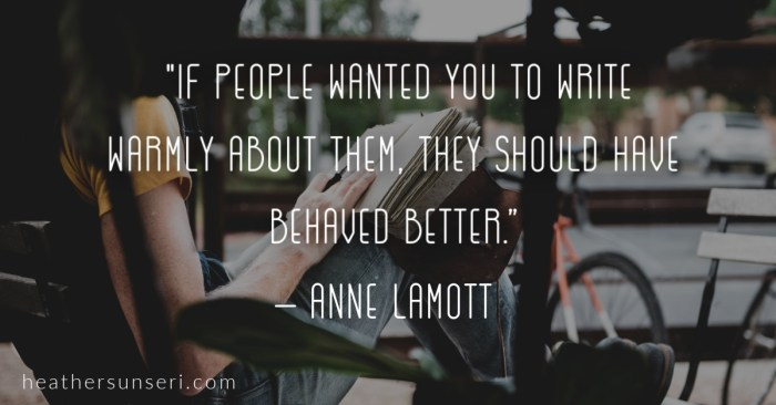 Anne Lamott quote if people wanted you to write warmly about them they should have behaved better.
