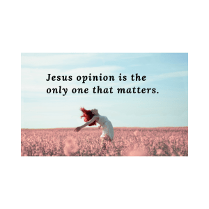 Jesus opinion matters most