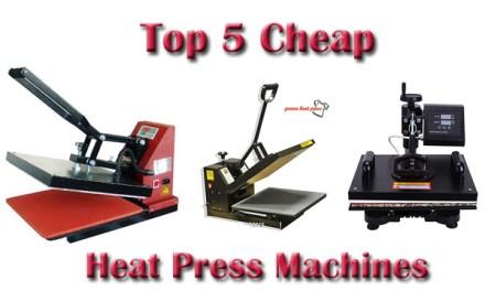 Top 5 Cheap Heat Press Machines