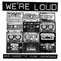 We're Loud : 90's Cassette Punk Unknowns VA (Black Gladiator/Slovenly)