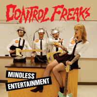 CONTROL  FREAKS - 'Mindless Entertainment'