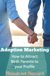 Adoption marketing? It sounds scary. You have to shrink your entire life to sell yourselves as prospective parents to birth parents? DON'T PANIC! Learn how to attract birth parents to your profile.