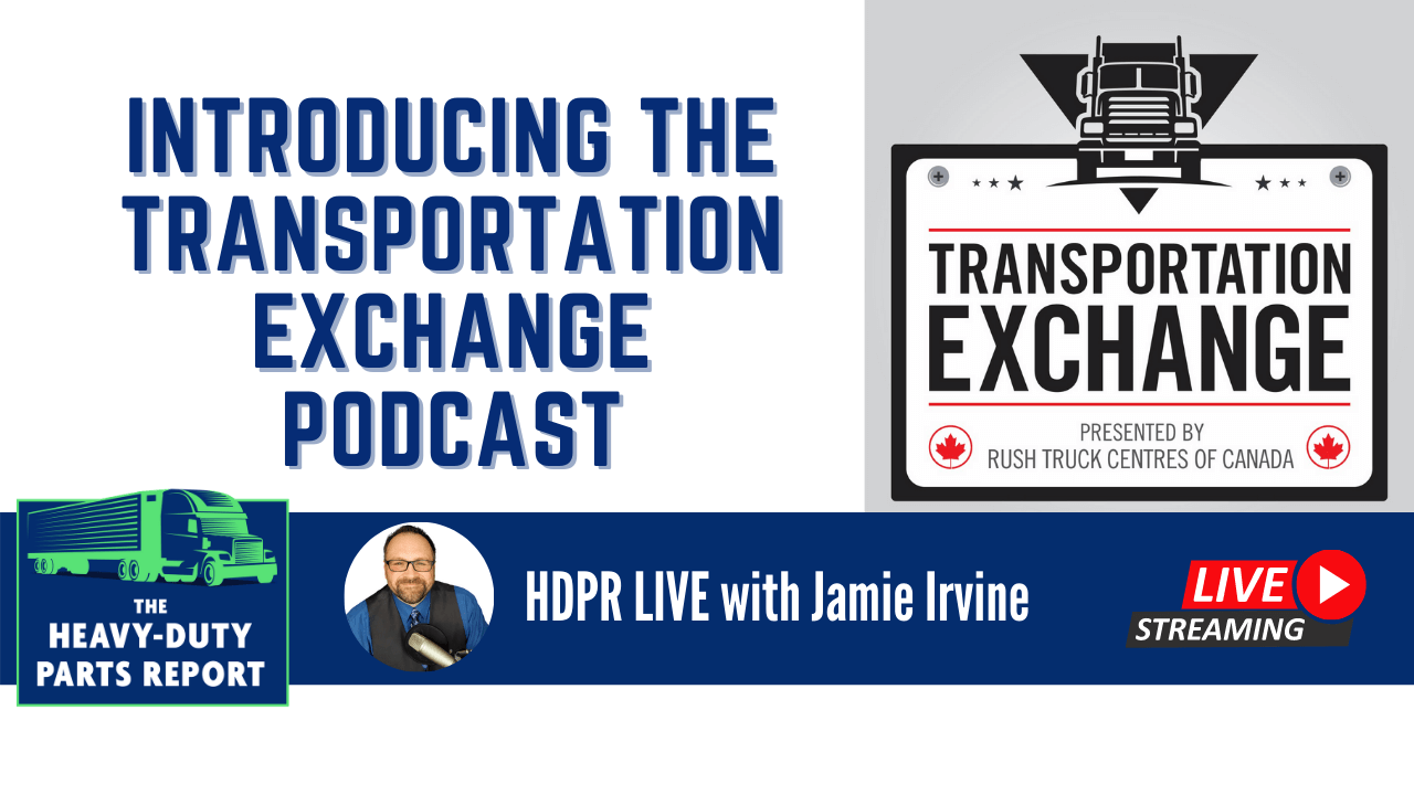 Introducing the Transportation Exchange Podcast - A Live Presentation on The Heavy-Duty Parts Report