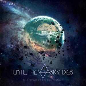 Until The Sky Dies - The Year Zero Blueprint