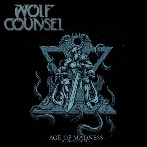 Wolf Counsel - Age Of Madness/Reign Of Chaos