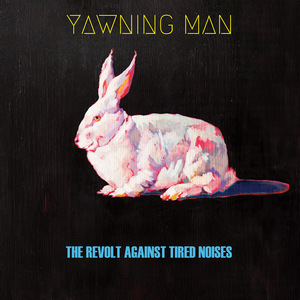 Yawning Man – The Revolt Against Tired Noises