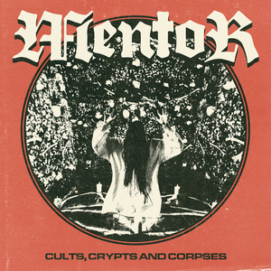 Mentor - Cults, Crypts and Corpses