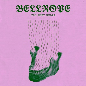 Bellrope – You Must Relax