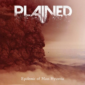Plained – Epidemic of Mass Hysteria