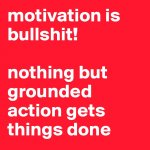 motivation-is-bullshit