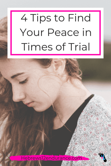 4 Tips to Find Your PEace in Times of Trial