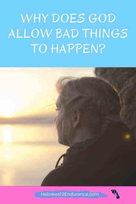 Why Does God Allow Bad Things to Happen?