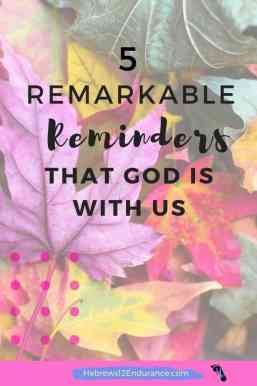 5 Remarkable Reminders That God Is With Us