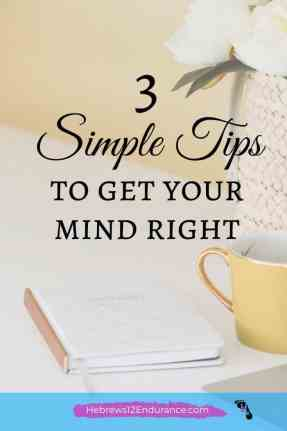 3 SImple Tips to Get Your Mind Right