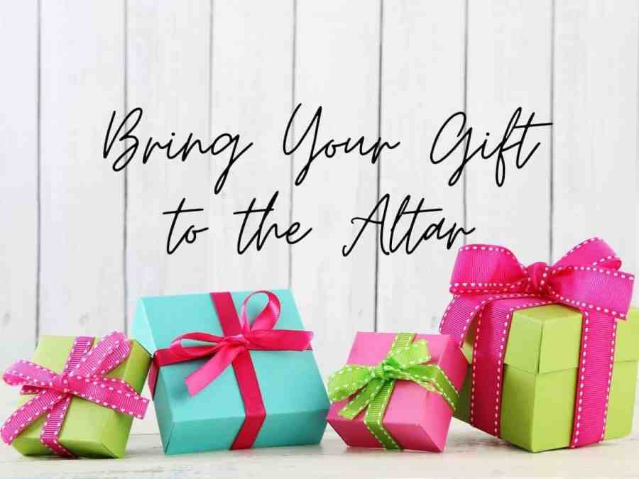 Bring Your Gift to the Altar