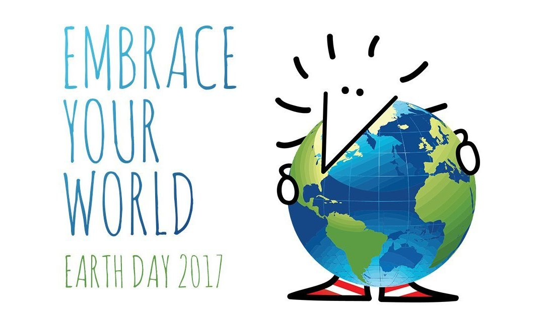 Earth Day 2017 – Embrace your world.