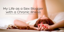 My Life as a Sex Blogger with a Chronic Illness - Hedonish.com