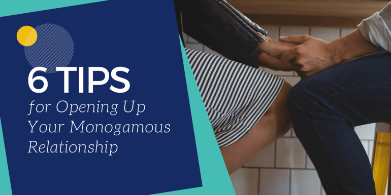 6 Tips for Opening Up Your Monogamous Relationship