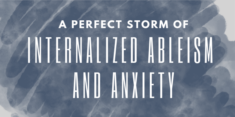 "The words ""A Perfect Storm of Interalized Ableism and Anxiety"" are written on a deep blue background"
