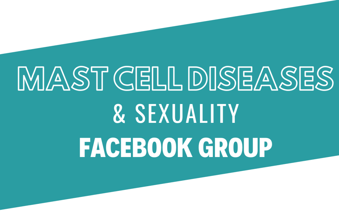 Mast Cell Diseases & Sexuality Facebook Group