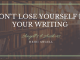 Don't Lose Yourself in Your Writing