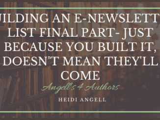 Building an E-newsletter List Final Part- Just Because you Built it, Doesn't Mean They'll Come