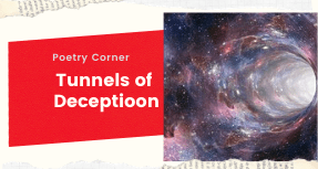 Poetry Corner- Tunnels of Deception