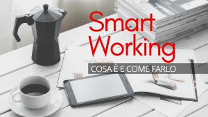Cosa è e come fare smart working