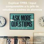 ¿Cómo explicar a tu jefe de estudios o padres que usas TPRS e input comprensible durante tus clases de idiomas?
