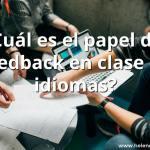 ¿Cuál es el papel del feedback para enseñar idiomas?