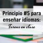 Principio #5 para enseñar idiomas: tareas en clases