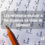 ¿Es necesario evaluar a los alumnos en clase de idiomas?