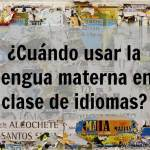 ¿Cuándo tendríamos que usar la lengua materna en clase de idiomas?