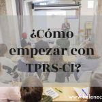 ¿Cómo empezar con TPRS-CI?