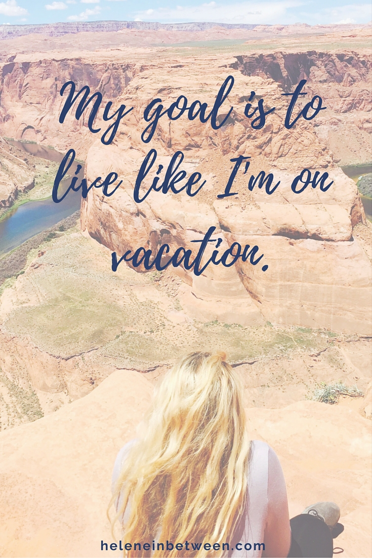 My goal is to live like I'm on vacation quote