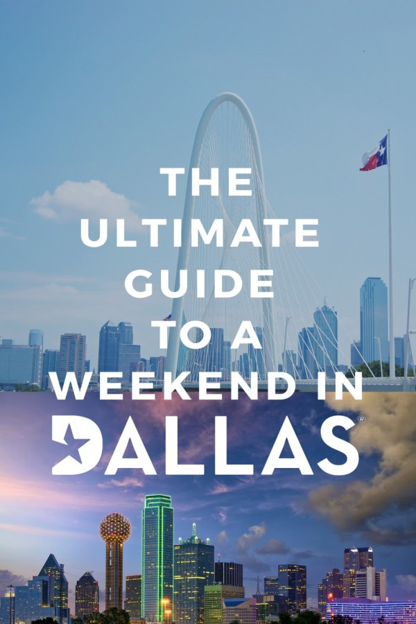 The Ultimate Guide to A Weekend in Dallas