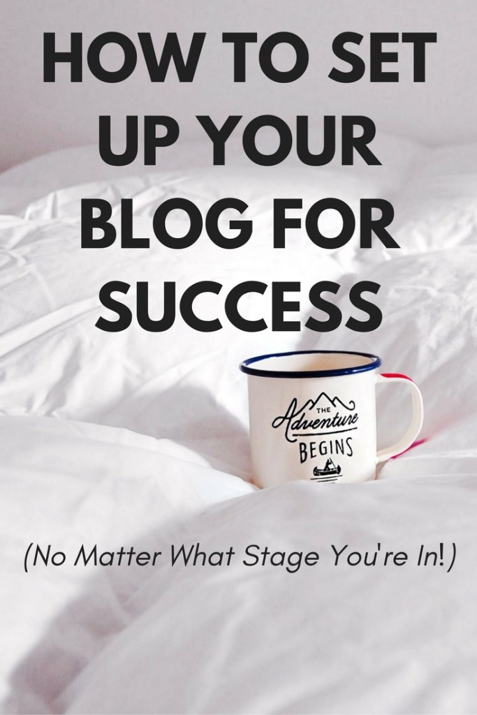 How to Set Up Your Blog For Success No Matter What Stage You're In