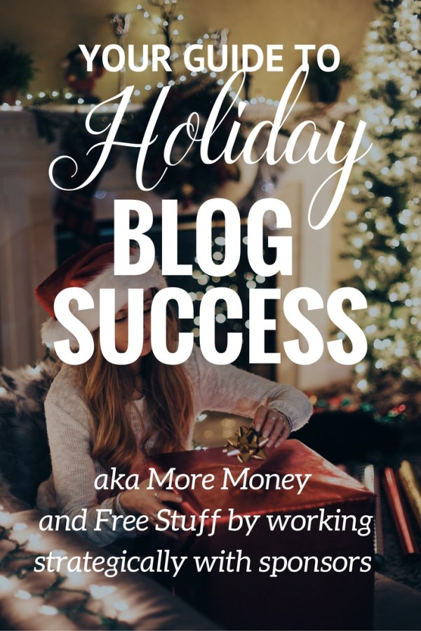 Your Guide to Holiday Blog Success (aka More Money and Free Stuff)
