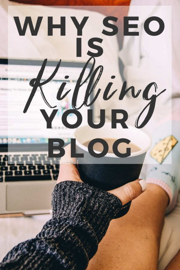 Why SEO is KILLING your blog