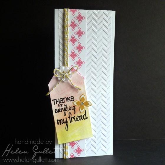 Thanks For Everything, My Friend   by Helen Gullett http://helengullett.com/?p=5145 #handmadecards #closetomyheart #ctmh #casualfridaysstamps