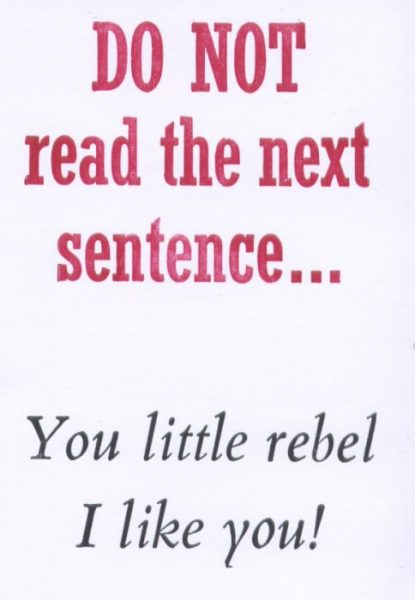 Do not read the next sentence you little rebel I like you