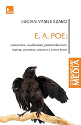 E. A. POE: romantism, modernism, postmodernism. Implicatii jurnalistice, fantastice si science fiction - Lucian-Vasile Szabo