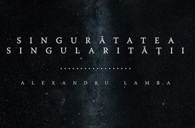 alexandru-lamba-singuratatea-singularitatii