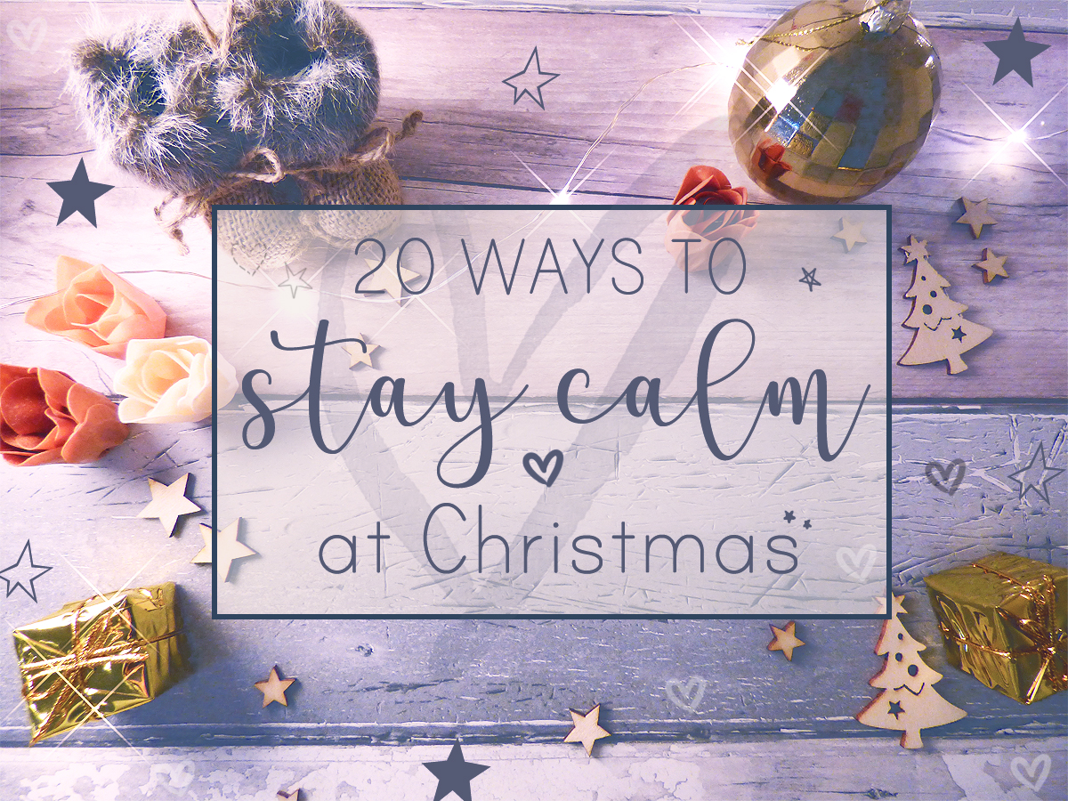 20 Ways To Stay Calm At Christmas